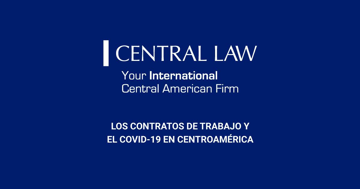 ¿Cuál es la situación de los contratos de trabajo y el COVID 19 en Centroamérica?